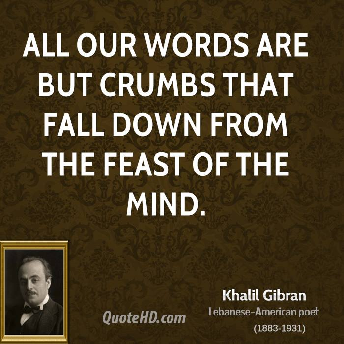 khalil-gibran-poet-quote-all-our-words-are-but-crumbs-that-fall-down